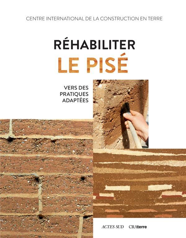 REHABILITER LE PISE - VERS DES PRATIQUES PLUS ADAPTEES CRATERRE ACTES SUD
