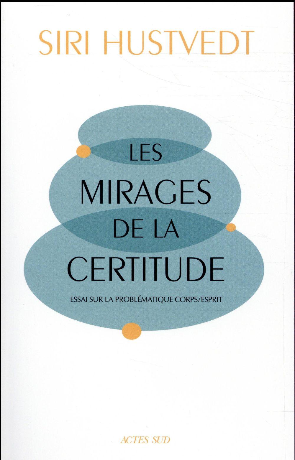 LES MIRAGES DE LA CERTITUDE - ESSAI SUR LA PROBLEMATIQUE CORPSESPRIT