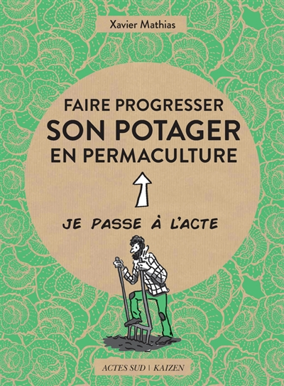 FAIRE PROGRESSER SON POTAGER EN PERMACULTUR MATHIAS ACTES SUD