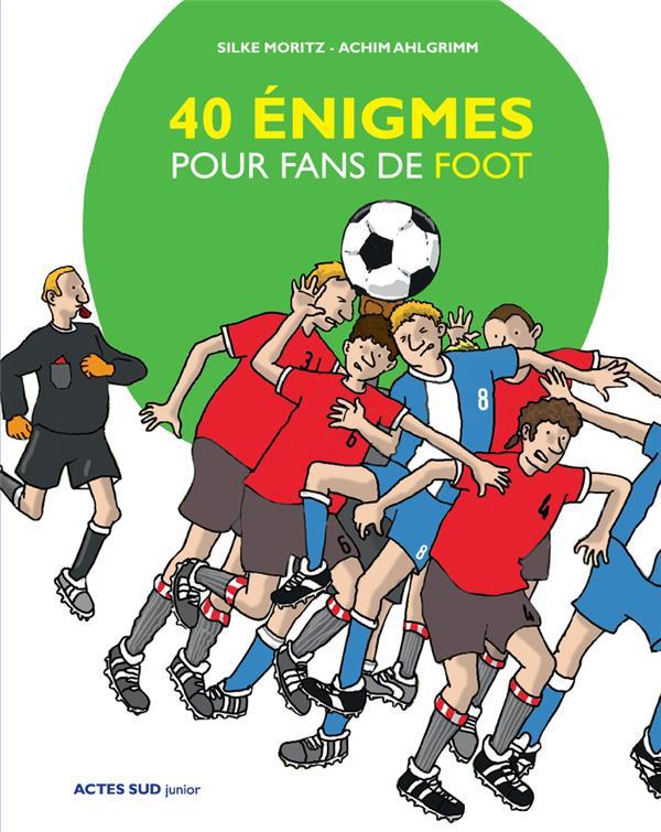 40 ENIGMES POUR FANS DE FOOT MORITZ SILKE/BRAVIC ACTES SUD