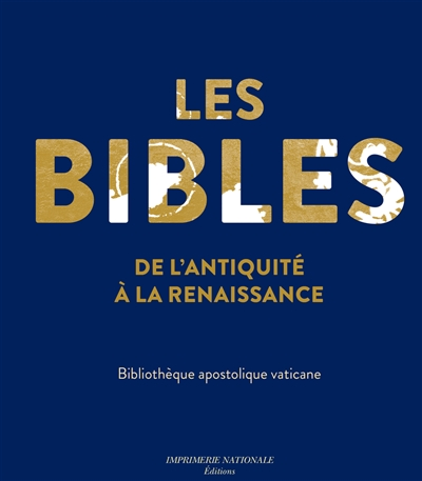 LES BIBLES DE L'ANTIQUITE A LA RENAISSANCE  -  BIBLIOTHEQUE APOSTOLIQUE VATICANE COLLECTIF ACTES SUD