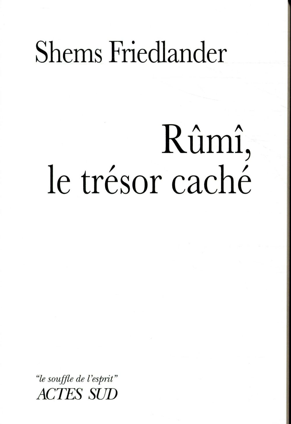 RUMI LE TRESOR CACHE FRIEDLANDER SHEMS/SA ACTES SUD