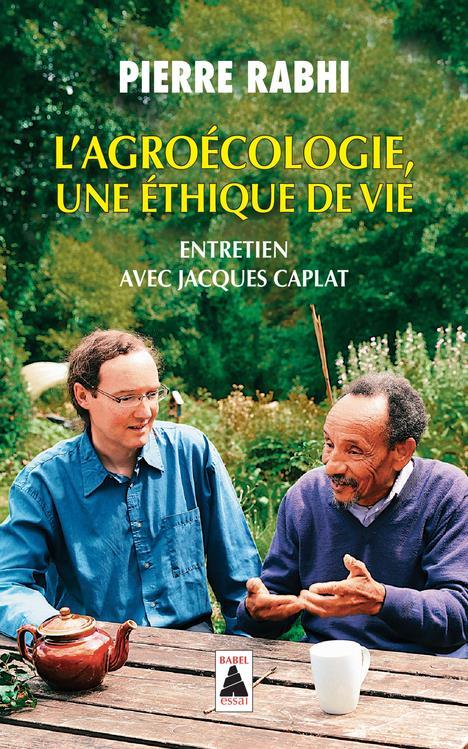 L'AGROECOLOGIE, UNE ETHIQUE DE VIE (BABEL) - ENTRETIEN AVEC JACQUES CAPLAT RABHI, PIERRE / CAPLAT ACTES SUD