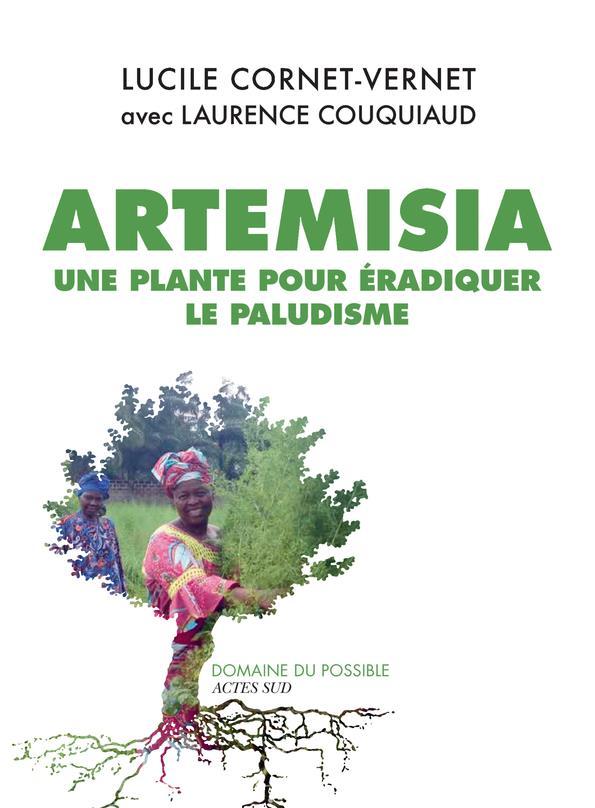 ARTEMISIA  -  UNE PLANTE POUR ERADIQUER LE PALUDISME CORNET-VERNET ACTES SUD