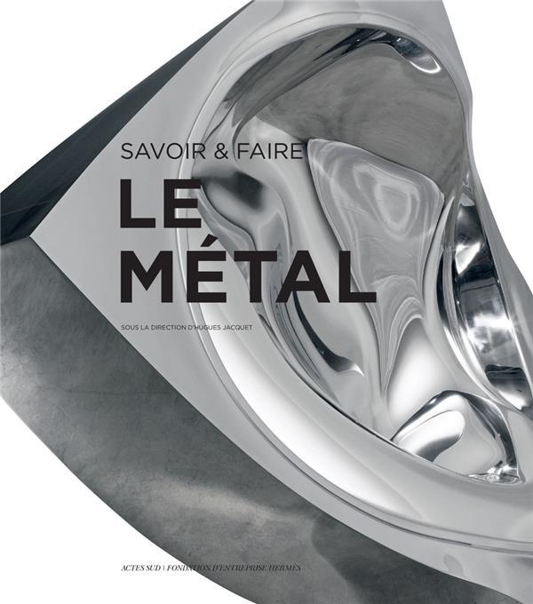 SAVOIR & FAIRE : LE METAL COLLECTIF ACTES SUD