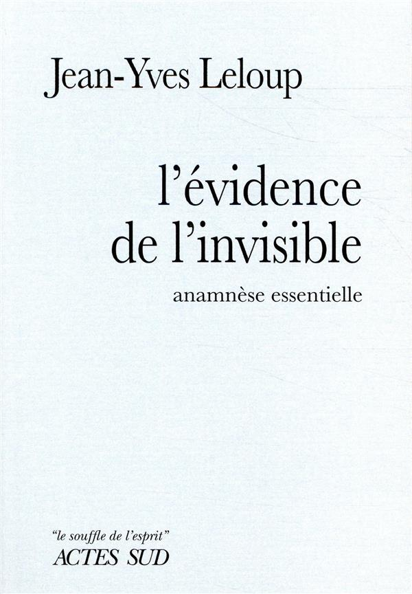 L-EVIDENCE DE L-INVISIBLE - AN LELOUP JEAN-YVES ACTES SUD