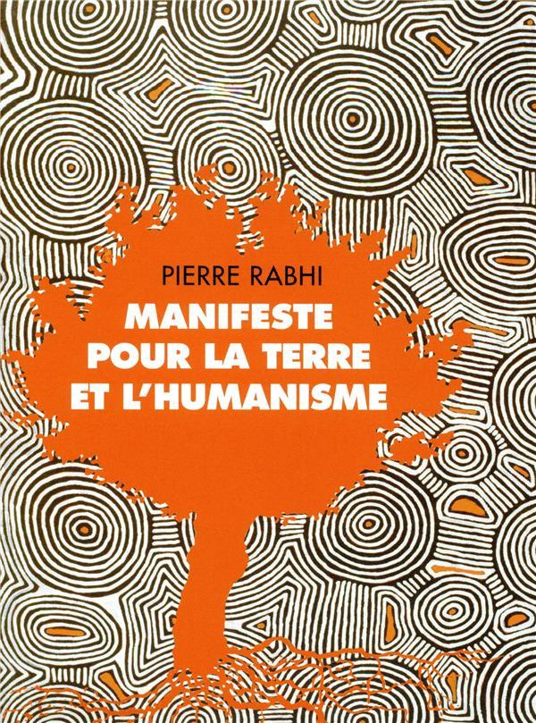 MANIFESTE POUR LA TERRE ET L'HUMANISME  -  PAROLES DES PEUPLES RACINES RABHI PIERRE/RAHMANI ACTES SUD