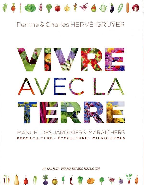 Vivre Avec La Terre - Methode De La Ferme Du Bec Hellouin - Manuel Des Jardiniers-maraichers. Permac HERVE-GRUYER CHARLES ACTES SUD