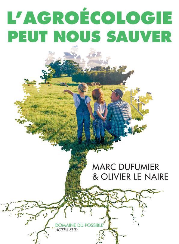 L-AGROECOLOGIE PEUT NOUS SAUVE LE NAIRE OLIVIER/DUF ACTES SUD