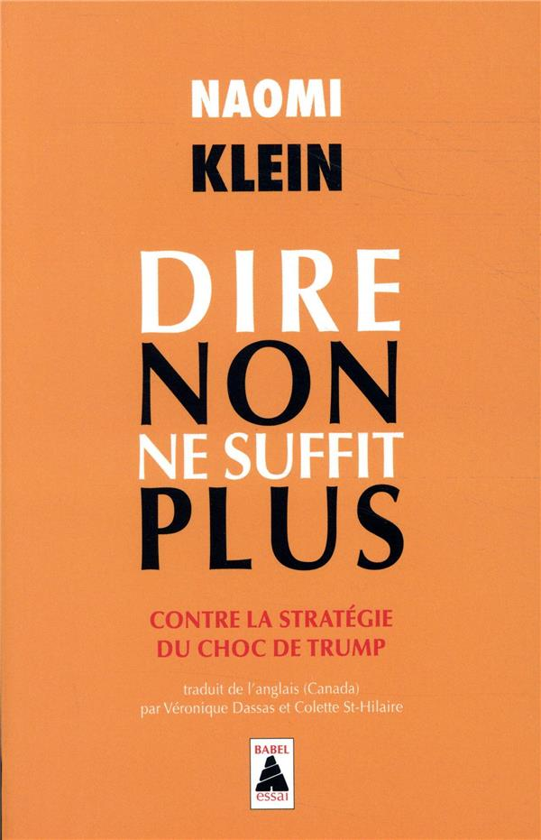 DIRE NON NE SUFFIT PLUS  -  CONTRE LA STRATEGIE DU CHOC DE TRUMP KLEIN NAOMI ACTES SUD