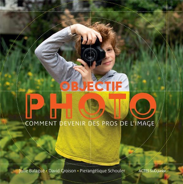 OBJECTIF PHOTO - COMMENT DEVENIR DES PROS DE L'IMAGE  ACTES SUD