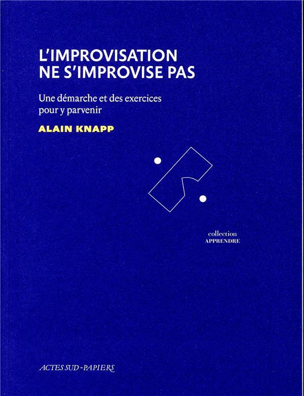 L'IMPROVISATION NE S'IMPROVISE PAS - UNE DEMARCHE ET DES EXERCICES POUR Y PARVENIR