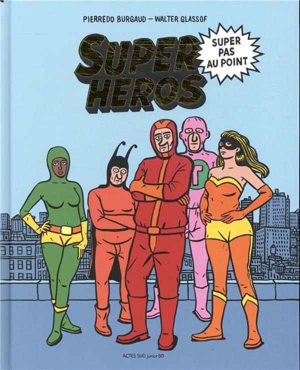 SUPER HEROS SUPER PAS AU POINT BURGAUD/GLASSOF ACTES SUD