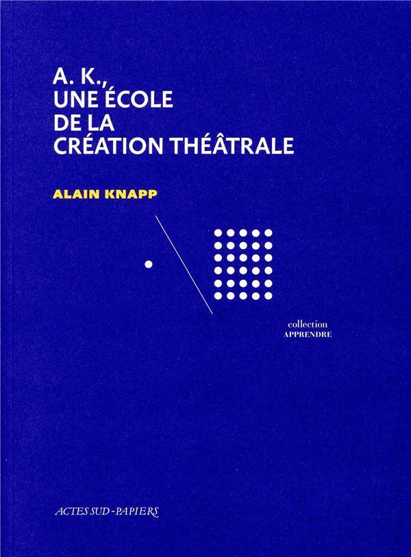 A.K., UNE ECOLE DE LA CREATION THEATRALE