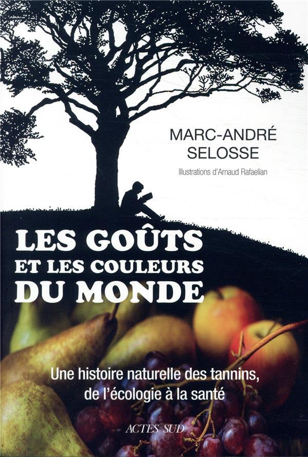 LES GOUTS ET LES COULEURS DU MONDE  -  UNE HISTOIRE NATURELLE DES TANNINS, DE L'ECOLOGIE A LA SANTE