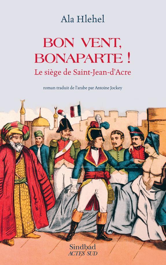 BON VENT, BONAPARTE! LE SIEGE DE SAINT-JEAN-D'ACRE