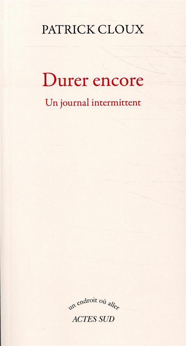 DURER ENCORE - UN JOURNAL INTERMITTENT CLOUX PATRICK ACTES SUD