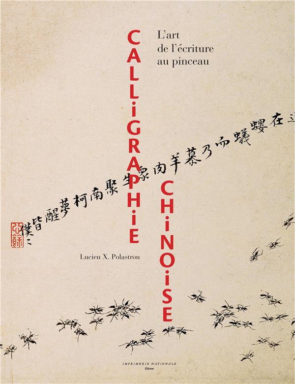 CALLIGRAPHIE CHINOISE  -  L'ART DE L'ECRITURE AU PINCEAU