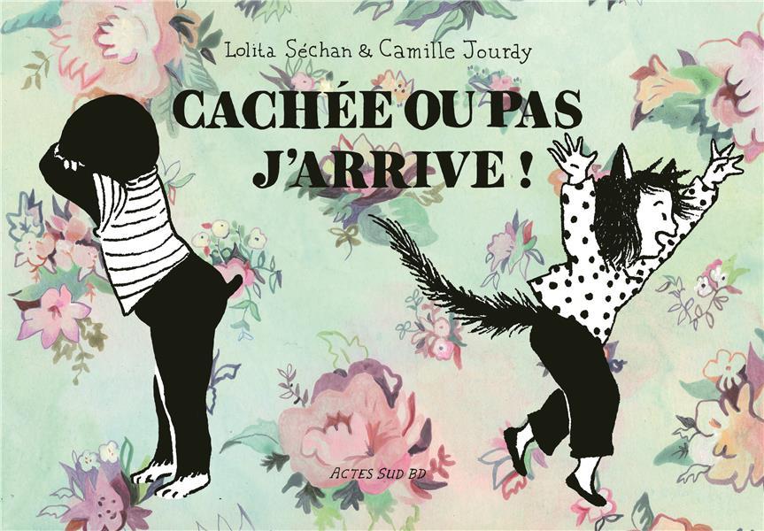 CACHE OU PAS, J'ARRIVE ! UNE AVENTURE SANS AVENTURE DE BARTOK BILOBA SECHAN, LOLITA  ACTES SUD
