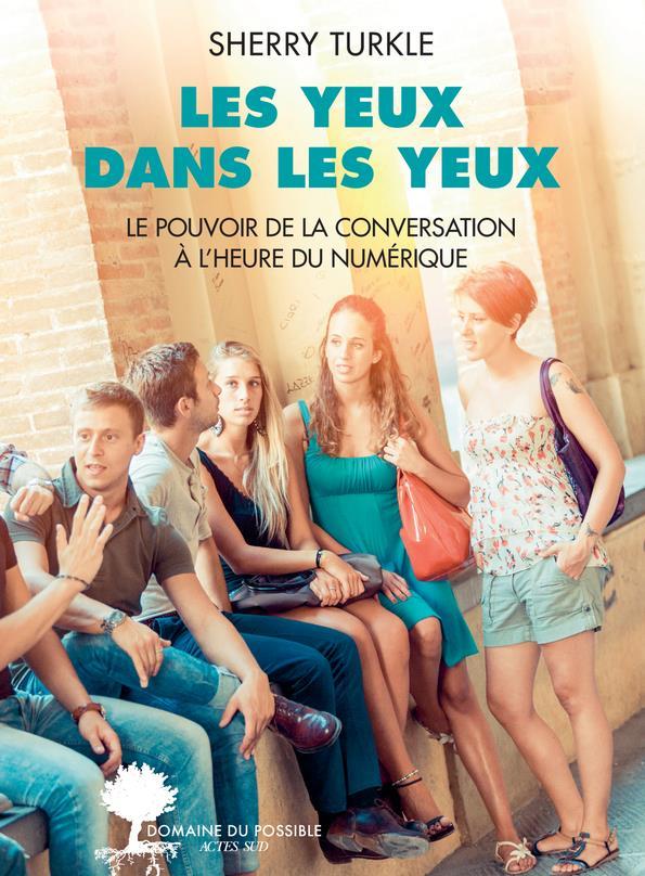 LES YEUX DANS LES YEUX  -  LE POUVOIR DE LA CONVERSATION A L'HEURE DU NUMERIQUE