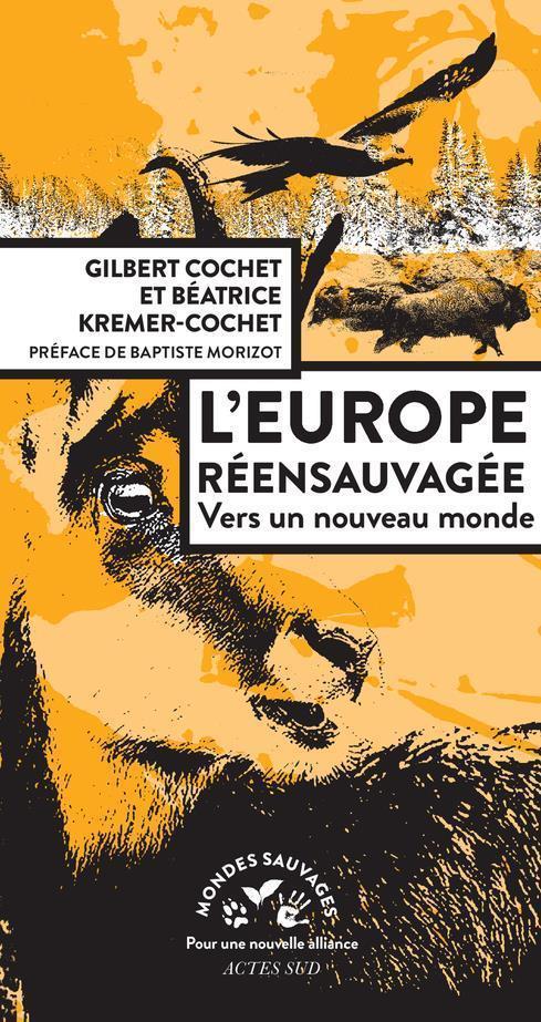 L'EUROPE REENSAUVAGEE  -  VERS UN NOUVEAU MONDE COCHET/MAGNIER ACTES SUD
