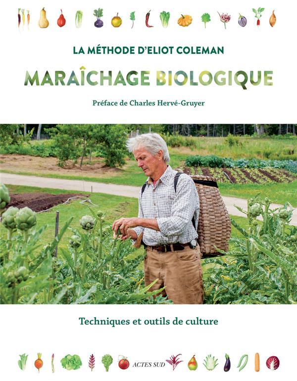 MARAICHAGE BIOLOGIQUE. LA METHODE D'ELIOT COLEMAN - TECHNIQUES ET OUTILS DE CULTURE