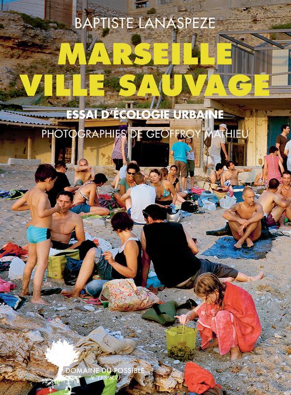 MARSEILLE VILLE SAUVAGE  -  ESSAI D'ECOLOGIE URBAINE