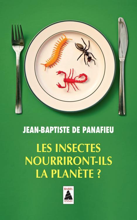 LES INSECTES NOURRIRONT-ILS LA PLANETE ? DE PANAFIEU J-B. ACTES SUD