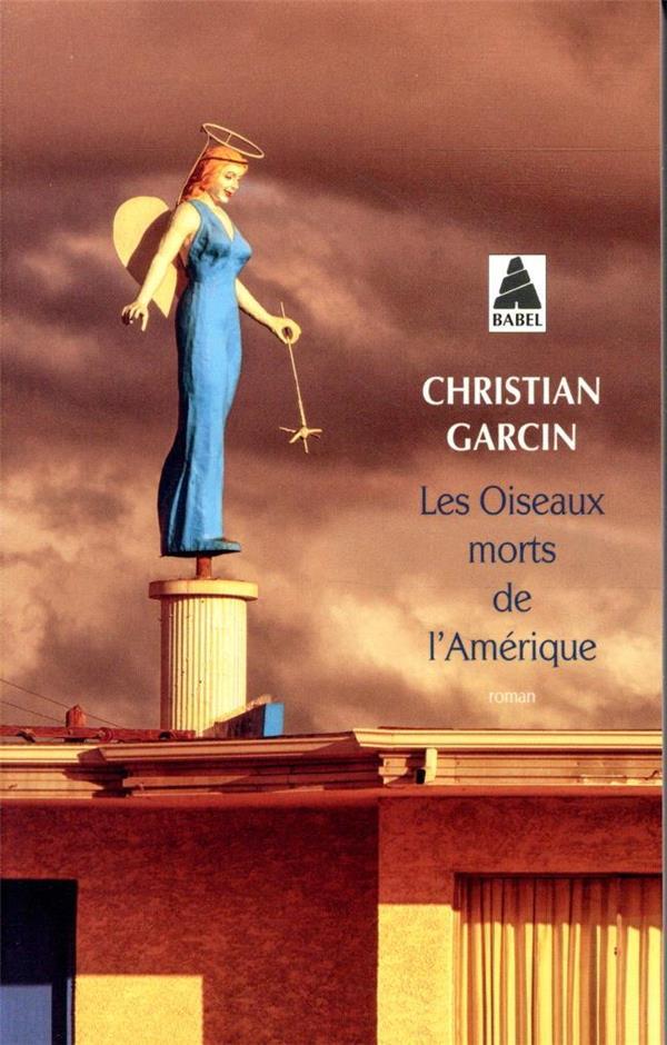 LES OISEAUX MORTS DE L'AMERIQUE GARCIN, CHRISTIAN ACTES SUD