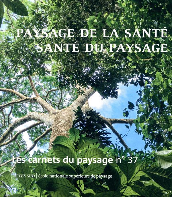 LES CARNETS DU PAYSAGE N.37  -  PAYSAGE DE LA SANTE, SANTE DU PAYSAGE