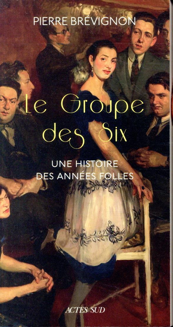 LE GROUPE DES SIX  -  UNE HISTOIRE DES ANNEES FOLLES