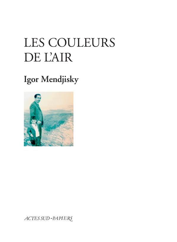 LES COULEURS DE L'AIR MENDJISKY IGOR ACTES SUD