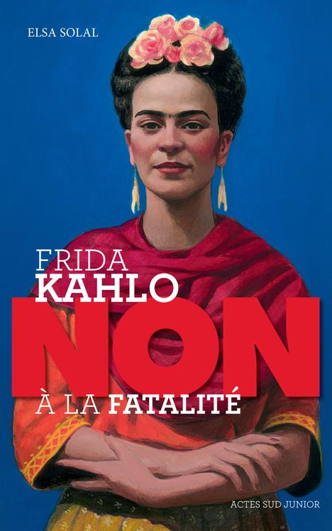 FRIDA KAHLO : NON A LA FATALITE DU HANDICAP