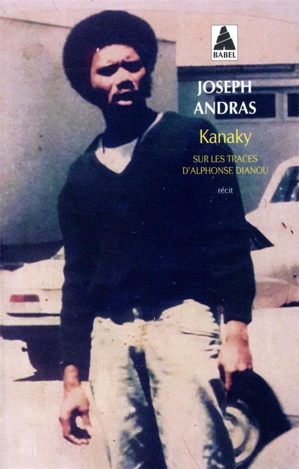 KANAKY  -  SUR LES TRACES D'ALPHONSE DIANOU ANDRAS JOSEPH ACTES SUD