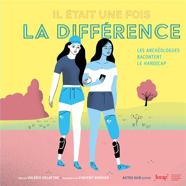 IL ETAIT UNE FOIS LA DIFFERENCE  -  LES ARCHEOLOGUES RACONTENT LE HANDICAP