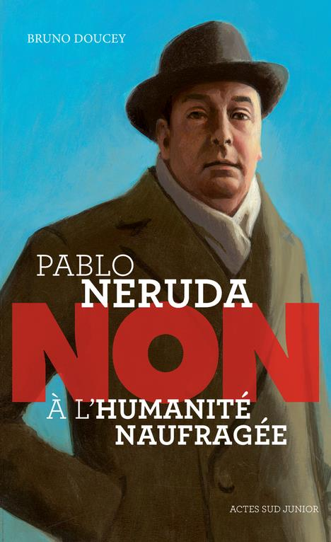 PABLO NERUDA : NON A L'HUMANITE NAUFRAGEE DOUCEY/ROCA ACTES SUD