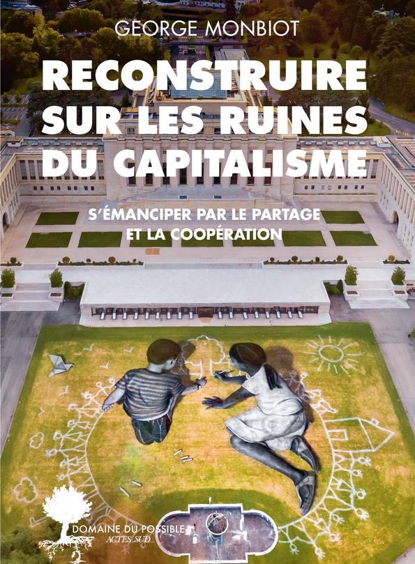 RECONSTRUIRE SUR LES RUINES DU CAPITALISME  -  S'EMANCIPER PAR LE PARTAGE ET LA COOPERATION