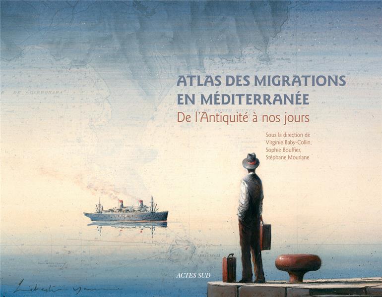 ATLAS DES MIGRATIONS EN MEDITE COLLECTIF/MOURLANE ACTES SUD