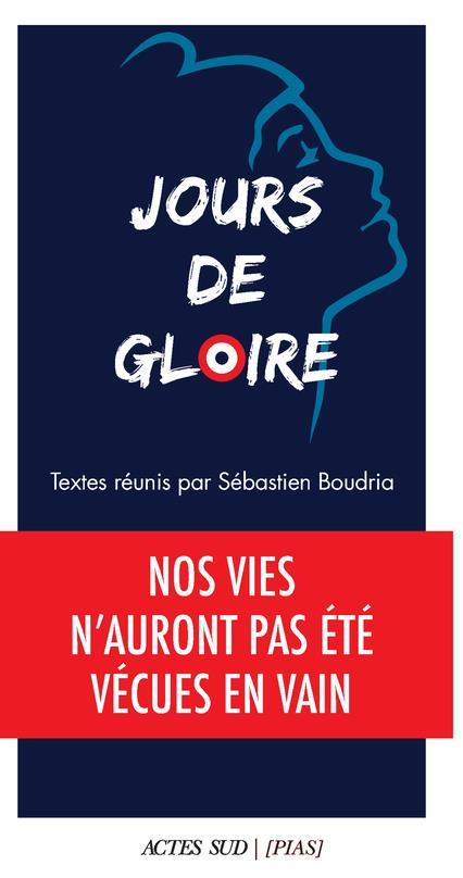 JOURS DE GLOIRE  -  NOS VIES N'AURONT PAS ETE VECUES EN VAIN BOUDRIA SEBASTIEN ACTES SUD
