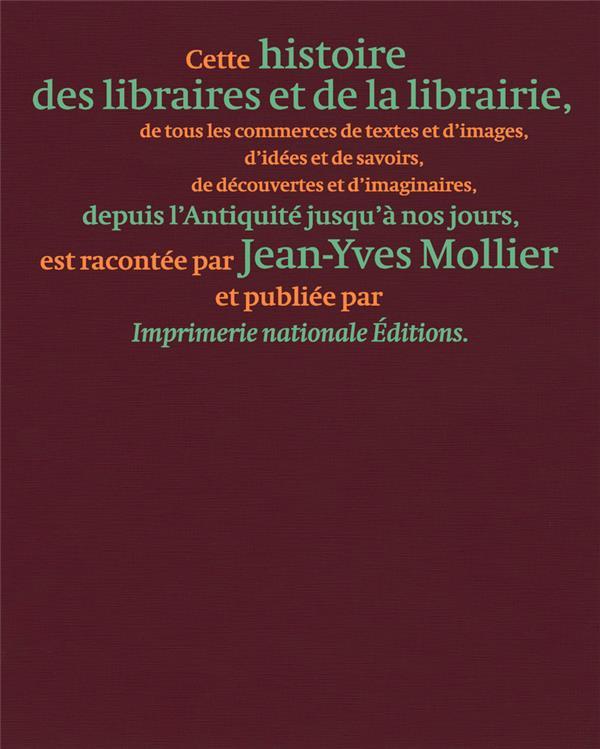 HISTOIRE DES LIBRAIRES ET DE LA LIBRAIRIE DE L'ANTIQUITE JUSQU'A NOS JOURS MOLLIER JEAN-YVES ACTES SUD