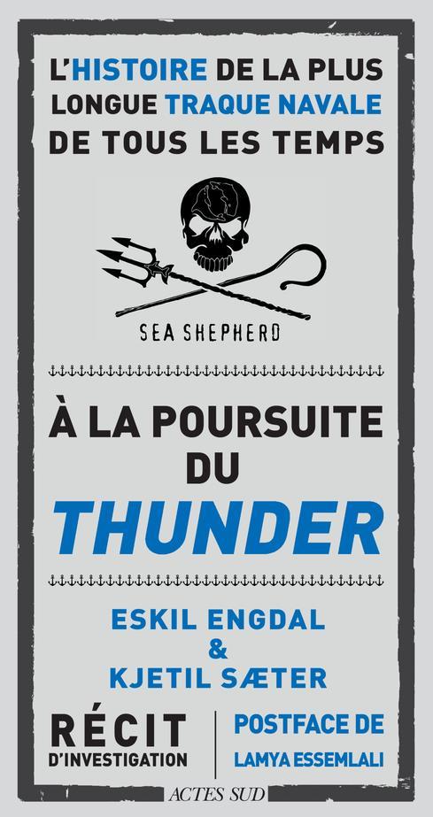 A LA POURSUITE DU THUNDER  -  L'HISTOIRE DE LA PLUS LONGUE TRAQUE NAVALE DE TOUS LES TEMPS ENGDAL, ESKIL  ACTES SUD