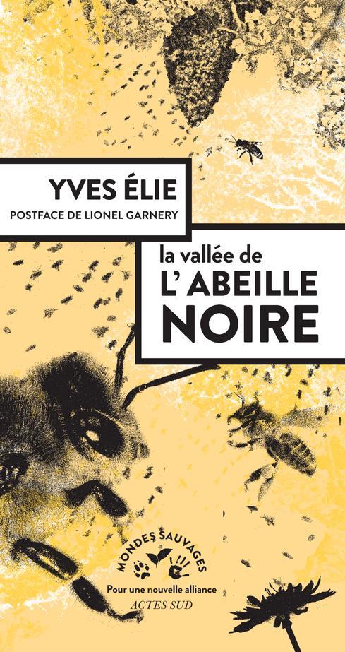 LA VALLEE DE L'ABEILLE NOIRE YVES ELIE/GARNERY ACTES SUD