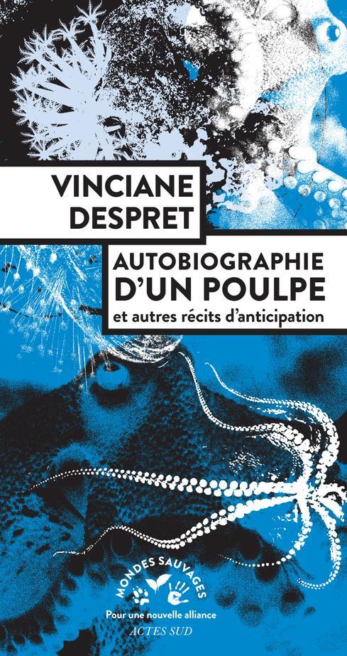 AUTOBIOGRAPHIE D'UN POULPE ET AUTRES RECITS D'ANTICIPATION DESPRET VINCIANE ACTES SUD