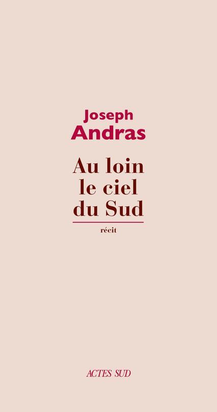 AU LOIN LE CIEL DU SUD ANDRAS JOSEPH ACTES SUD