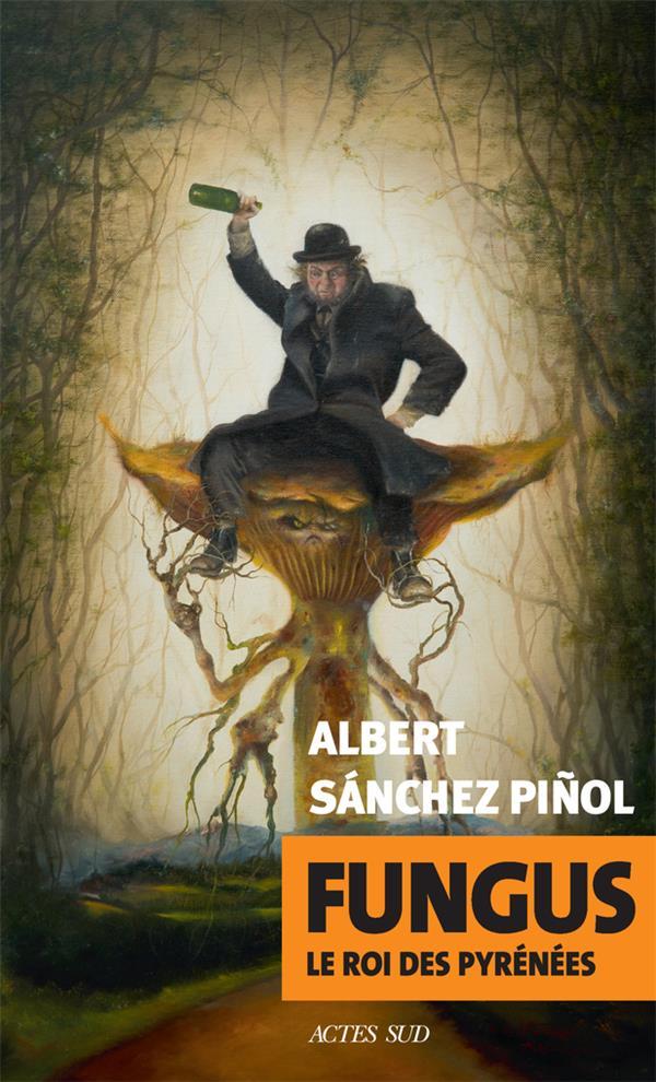 FUNGUS  -  LE ROI DES PYRENEES SANCHEZ PINOL, ALBERT ACTES SUD