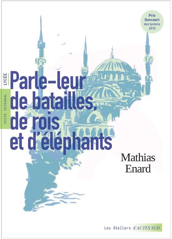 PARLE-LEUR DE BATAILLES, DE ROIS ET D'ELEPHANTS ENARD/PILLOIX/PERNOT ACTES SUD