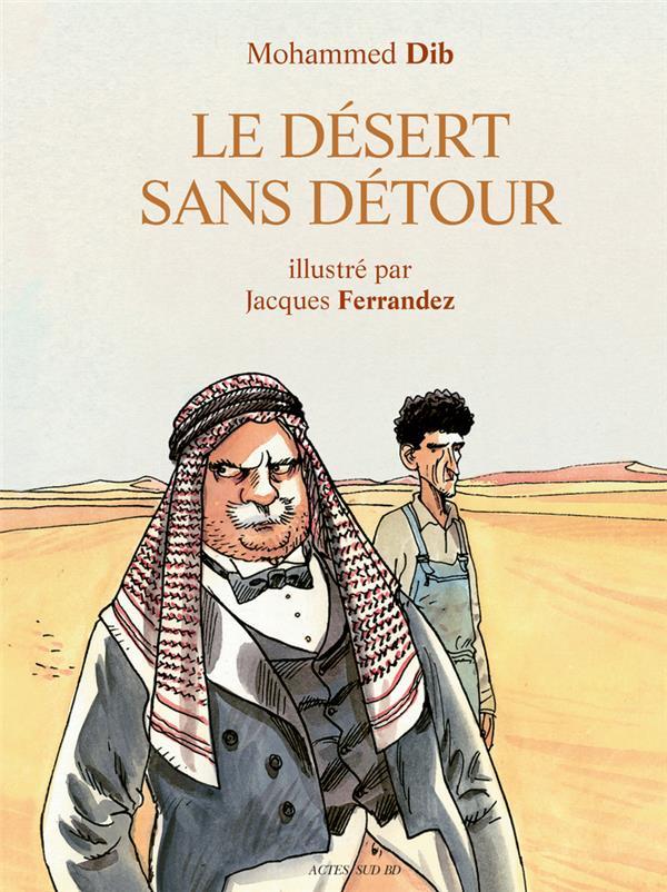 LE DESERT SANS DETOUR - ILLUST DIB/FERRANDEZ ACTES SUD