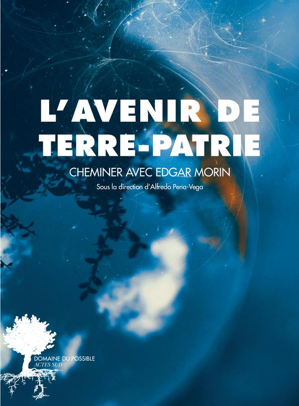 L'AVENIR DE TERRE-PATRIE - CHEMINER AVEC EDGAR MORIN COLLECTIF/PENA-VEGA ACTES SUD