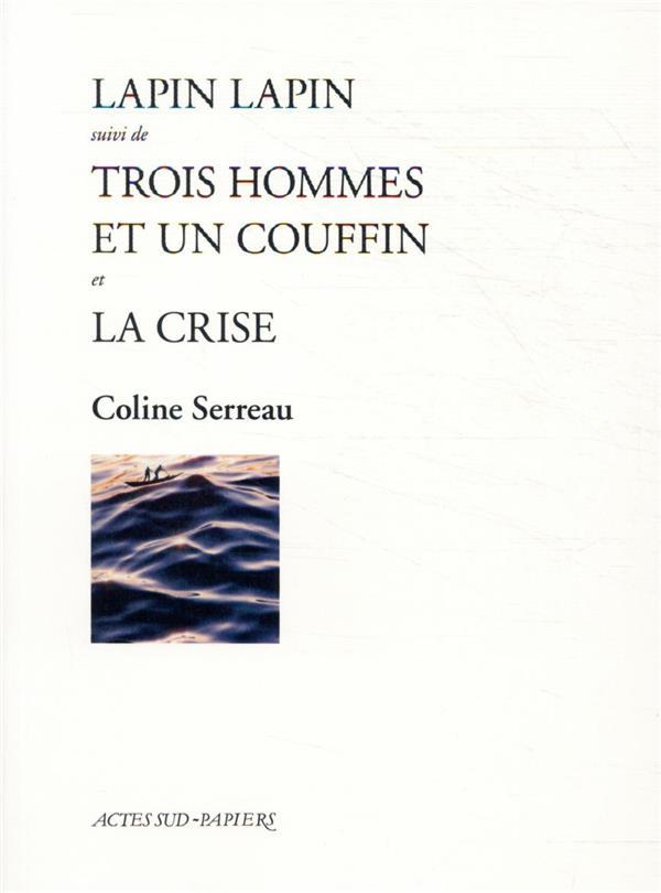 LAPIN LAPIN  -  TROIS HOMMES ET UN COUFFIN  -  LA CRISE SERREAU/TASINAJE ACTES SUD