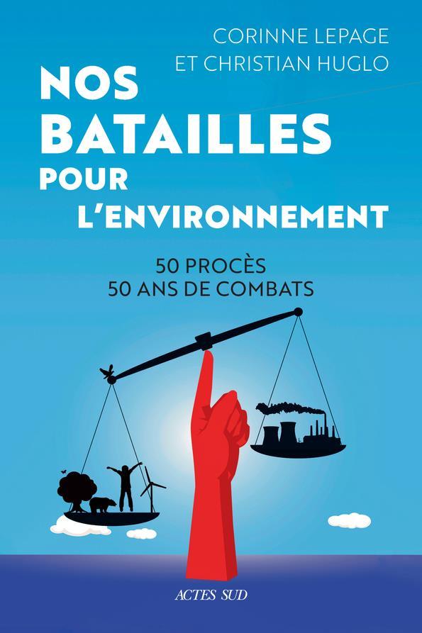 NOS BATAILLES POUR L'ENVIRONNEMENT : 50 PROCES, 50 ANS DE COMBATS HUGLO/LEPAGE ACTES SUD
